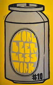 More Beer Less Work ten zine.